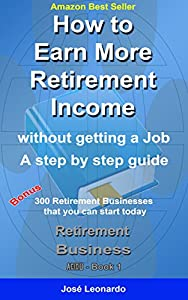HOW TO EARN MORE RETIREMENT INCOME: without getting a job - a step by step guide (Retirement Business Launch Book 1) from AEIOU ORG