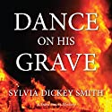 Dance on His Grave Audiobook by Sylvia Dickey Smith Narrated by Andi Ackerman