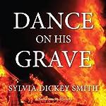Dance on His Grave | Sylvia Dickey Smith