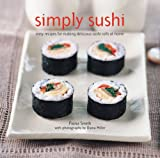 Simply Sushi: Easy Recipes for Making Delicious Sushi Rolls at Home