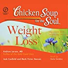 Chicken Soup for the Soul Healthy Living Series: Weight Loss: Important Facts, Inspiring Stories Hörbuch von Andrew Larson MD, Jack Canfield, Mark Victor Hansen Gesprochen von: Gale Golden