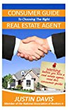 Consumer Guide to Choosing The Right Real Estate Agent: WARNING: Before You Hire A Real Estate Agent, Read This Consumer Guide!
