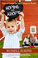 Hoping to Adopt: How to Create the Ideal Adoption Profile and Dear Birthmother Letter (Guide to a Healthy Adoptive Family, Adoption Parenting, and Open Book 1) (English Edition)