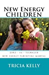 NEW ENERGY Children -  New Positive Parenting Styles (NEW ENERGY Psychology)
