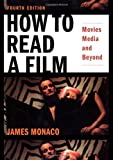 How to Read a Film: Movies, Media, and Beyond: Art, Technology, Language, History, Theory