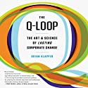 The Q-Loop: The Art & Science of Lasting Corporate Change Audiobook by Brian Klapper Narrated by Brandon Cassinelli