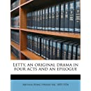 Letty, an Original Drama in Four Acts and an Epilogue