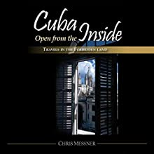 Cuba Open from the Inside: Travels in the Forbidden Land (       UNABRIDGED) by Chris Messner Narrated by Kevin Haberer