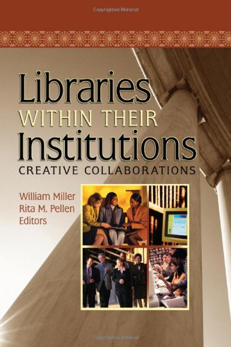 Libraries Within Their Institutions: Creative Collaborations (Published Simultaneously as Resource Sharing & Informa