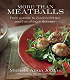 More Than Meatballs: From Arancini to Zucchini Fritters and Everything in Between