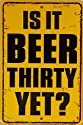 Is It Beer Thirty Yet ? Metal Sign