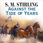 Against the Tide of Years (       UNABRIDGED) by S. M. Stirling Narrated by Todd McLaren