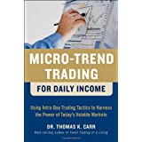 Micro-Trend Trading for Daily Income: Using Intra-Day Trading Tactics to Harness the Power of Today&#39;s Volatile Markets