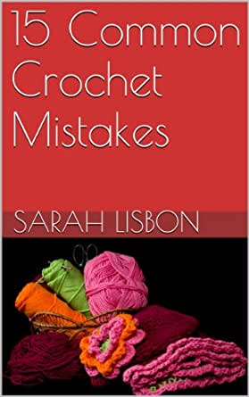 15 Common Crochet Mistakes: Crocheting For Beginners, Mistakes and ...