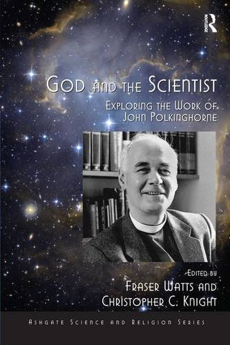 God and the Scientist: Exploring the Work of John Polkinghorne (Ashgate Science and Religion Series)