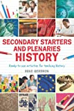 Secondary Starters and Plenaries: History: Ready-to-use activities for teaching history (Classroom Starters and Plenaries)