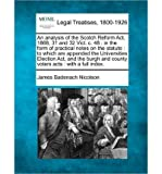 img - for An Analysis of the Scotch Reform ACT, 1868, 31 and 32 Vict. C. 48: In the Form of Practical Notes on the Statute: To Which Are Appended the Universities Election ACT, and the Burgh and County Voters Acts: With a Full Index. (Paperback) - Common book / textbook / text book
