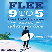 Flee 9-5: Get 6 - 7 Figures and Do What You Love (       UNABRIDGED) by Ben Angel Narrated by Roger Davis