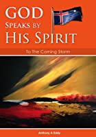 GOD Speaks by His Spirit To The Coming Storm [Kindle Edition]