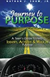 img - for Journey to Purpose: A Teen's Guide to Identify, Activate & Walk in Purpose book / textbook / text book