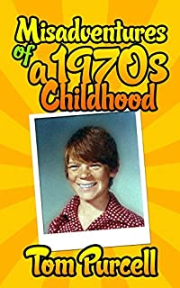 Misadventures Of A 1970s Childhood: A Humorous Memoir by Tom Purcell ebook deal