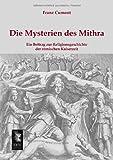 Die Mysterien des Mithra: Ein Beitrag zur Religionsgeschichte der roemischen Kaiserzeit