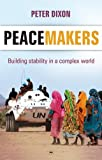 Peacemakers: Building Stability in a Complex World (1844744027) by Dixon, Peter
