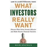 What Investors Really Want: Know What Drives Investor Behavior and Make Smarter Financial Decisionsby Meir Statman