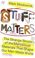 Stuff Matters: The Strange Stories of the Marvellous Materials that Shape Our Man-made World