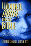 img - for Women, Abuse, and the Bible: How Scripture Can Be Used to Hurt or to Heal [Paperback] book / textbook / text book