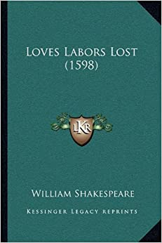 "a literary analysis of loves labors lost by william shakespeare ""criticism and the analysis of craft: love's labour's lost and the sonnets"" in  ""a  source for love's labour's lost,"" times literary supplement, 24 novembre."