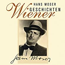 Wiener Geschichten (       ungekürzt) von Hans Moser Gesprochen von: Hans Moser