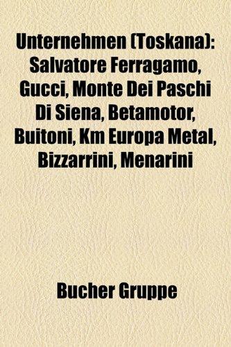 unternehmen-toskana-salvatore-ferragamo-gucci-monte-dei-paschi-di-siena-betamotor-buitoni-km-europa-