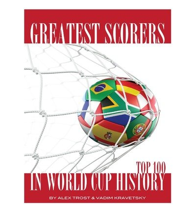 [ Greatest Scorers in World Cup History: Top 100 BY Trost, Alex ( Author ) ] { Paperback } 2013