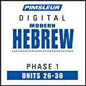 Hebrew Phase 1, Unit 26-30: Learn to Speak and Understand Hebrew with Pimsleur Language Programs  by Pimsleur