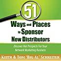 51 Ways and Places to Sponsor New Distributors: Discover Hot Prospects for Your Network Marketing Business Hörbuch von Keith Schreiter, Tom