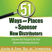 51 Ways and Places to Sponsor New Distributors: Discover Hot Prospects for Your Network Marketing Business (       UNABRIDGED) by Keith Schreiter, Tom