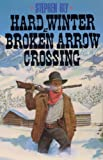 Hard Winter at Broken Arrow Crossing (The Legend of Stuart Brannon, Book 1) (0891076204) by Stephen Bly