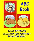 ABC Book (A Silly Rhyming Illustrated Alphabet Book For Kids)