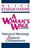 A Woman's Wage: Historical Meanings and Social Consequences (Blazer Lectures) (0813108039) by Kessler-Harris, Alice