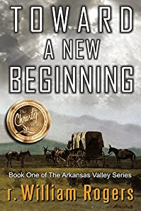 Toward A New Beginning - Arkansas Valley - Book 1 by r. William Rogers ebook deal