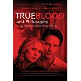 True Blood and Philosophy: We Wanna Think Bad Things with Youby William Irwin