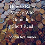How to Raise Money with GoFundMe | Sophia Ava Turner