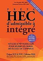 Prépa HEC, d'Admissible à Intégré - EDITION 2016 - Astuces et Méthodes-Clés pour Réussir les Oraux des Ecoles de Commerce (Prépa ECS, ECE, ECT)