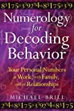 img - for Numerology for Decoding Behavior: Your Personal Numbers at Work, with Family, and in Relationships book / textbook / text book