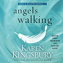 Angels Walking: A Novel (       UNABRIDGED) by Karen Kingsbury Narrated by Kirby Heyborne, January LaVoy