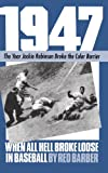 1947: When All Hell Broke Loose In Baseball (A Da Capo paperback)