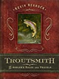 Troutsmith: An Angler's Tales and Travels