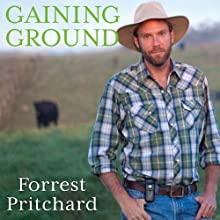 Gaining Ground: A Story of Farmers' Markets, Local Food, and Saving the Family Farm (       UNABRIDGED) by Forrest Pritchard Narrated by Roger Wayne