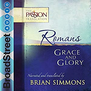 Romans: Grace and Glory (The Passion Translation) Hörbuch